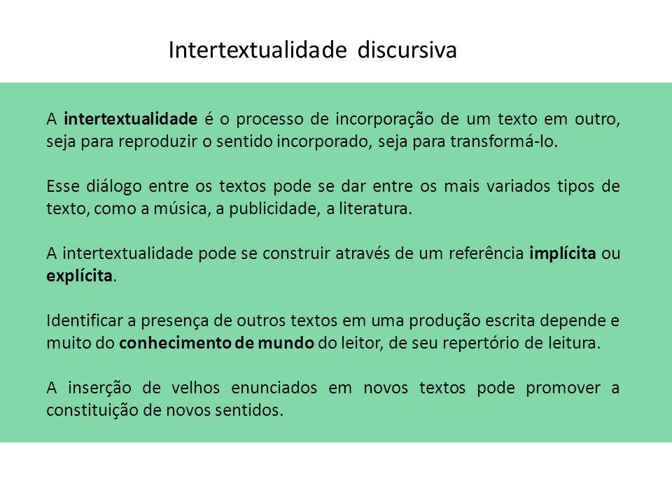 Intertextualidade discursiva A intertextualidade é o processo de incorporação de um texto em outro, seja para reproduzir o sentido incorporado, seja p