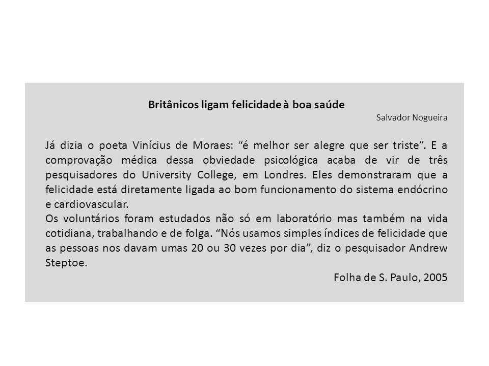 Britânicos ligam felicidade à boa saúde Salvador Nogueira Já dizia o poeta Vinícius de Moraes: é melhor ser alegre que ser triste. E a comprovação méd