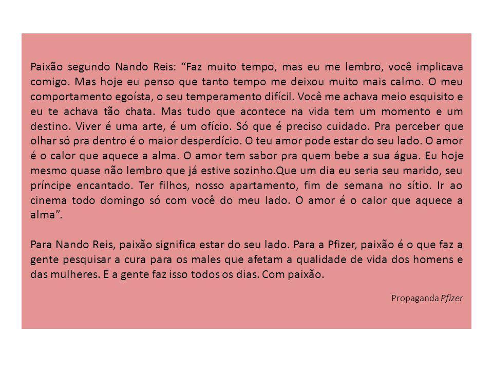 Paixão segundo Nando Reis: Faz muito tempo, mas eu me lembro, você implicava comigo. Mas hoje eu penso que tanto tempo me deixou muito mais calmo. O m