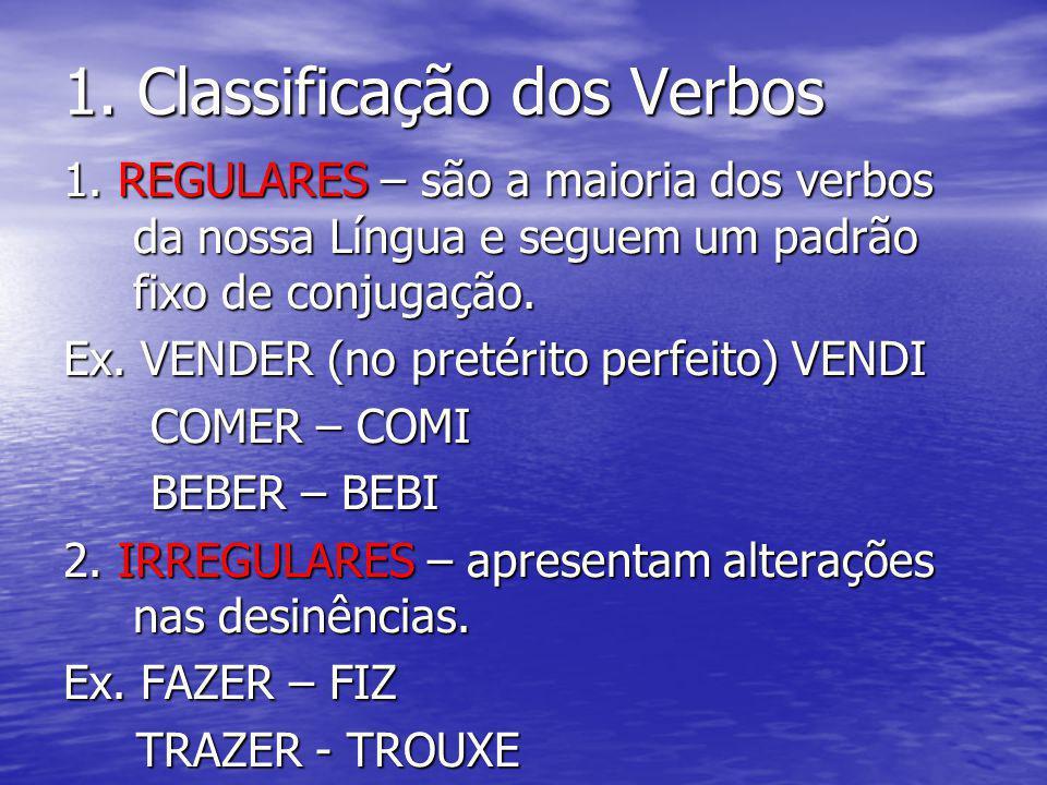 1. Classificação dos Verbos 1. REGULARES – são a maioria dos verbos da nossa Língua e seguem um padrão fixo de conjugação. Ex. VENDER (no pretérito pe