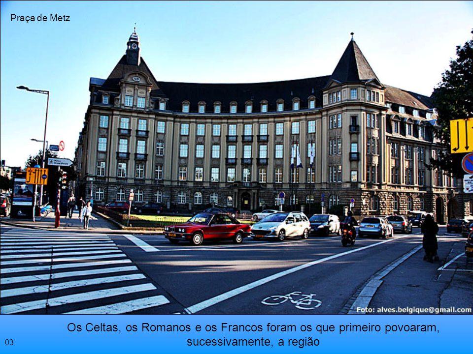 Os Celtas, os Romanos e os Francos foram os que primeiro povoaram, sucessivamente, a região Praça de Metz 03