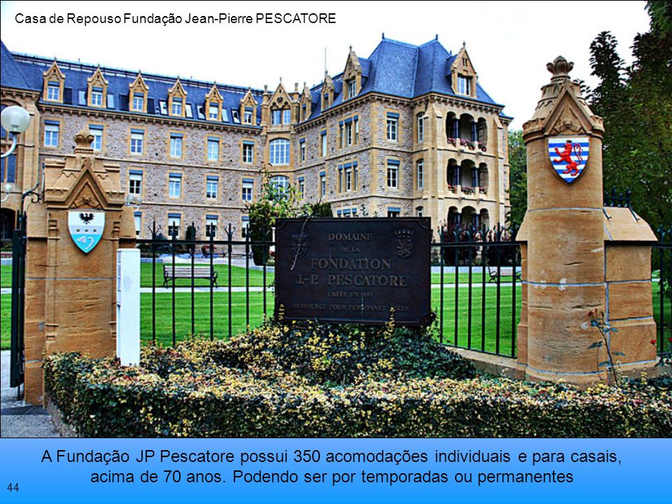 Casa de Repouso, para aposentados, Fundação Jean-Pierre PESCATORE, existente há mais de um século. Casa de Repouso Fundação Jean-Pierre PESCATORE 43