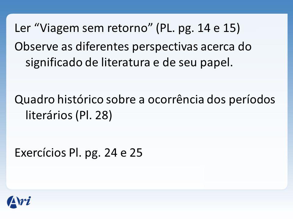 Ler Viagem sem retorno (PL. pg. 14 e 15) Observe as diferentes perspectivas acerca do significado de literatura e de seu papel. Quadro histórico sobre
