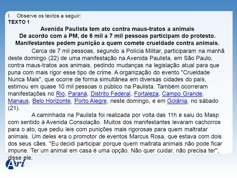I.Observe os textos a seguir: TEXTO 1 Avenida Paulista tem ato contra maus-tratos a animais De acordo com a PM, de 6 mil a 7 mil pessoas participam do