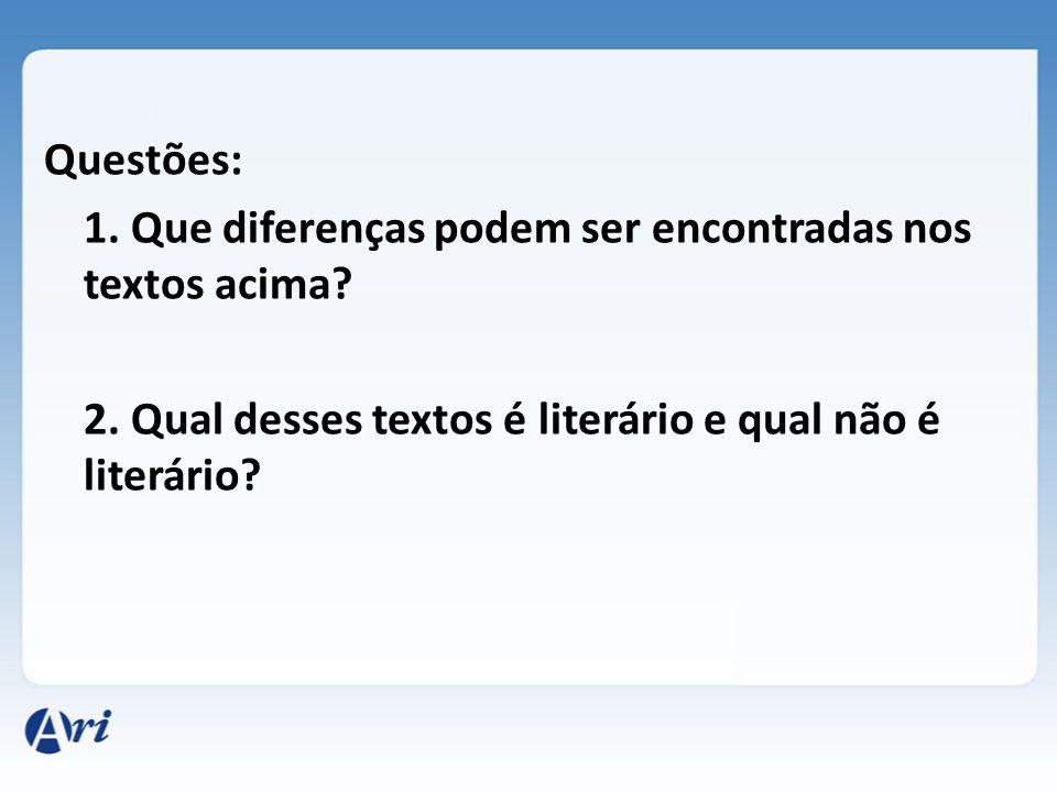 Questões: 1. Que diferenças podem ser encontradas nos textos acima? 2. Qual desses textos é literário e qual não é literário?