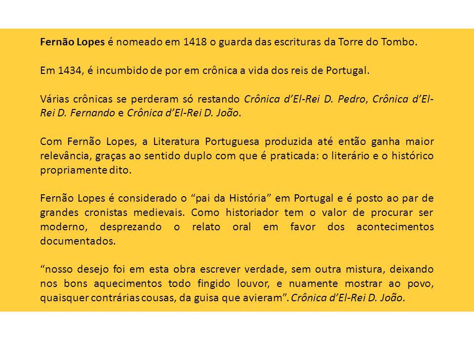 Qualidade literárias das crônicas de Fernão Lopes: Estilo coloquial, saborosamente vivo, não escondia o gosto acentuado pelo primitivo, talvez em decorrência da sua origem plebeia e do seu amor ao povo.