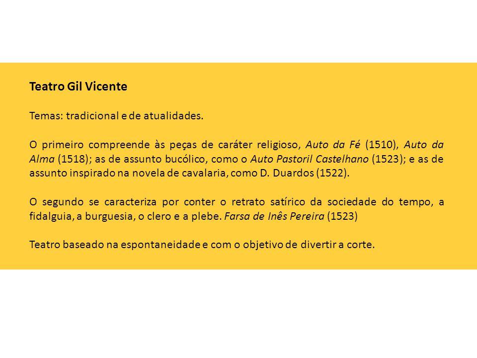 Teatro Gil Vicente Temas: tradicional e de atualidades. O primeiro compreende às peças de caráter religioso, Auto da Fé (1510), Auto da Alma (1518); a