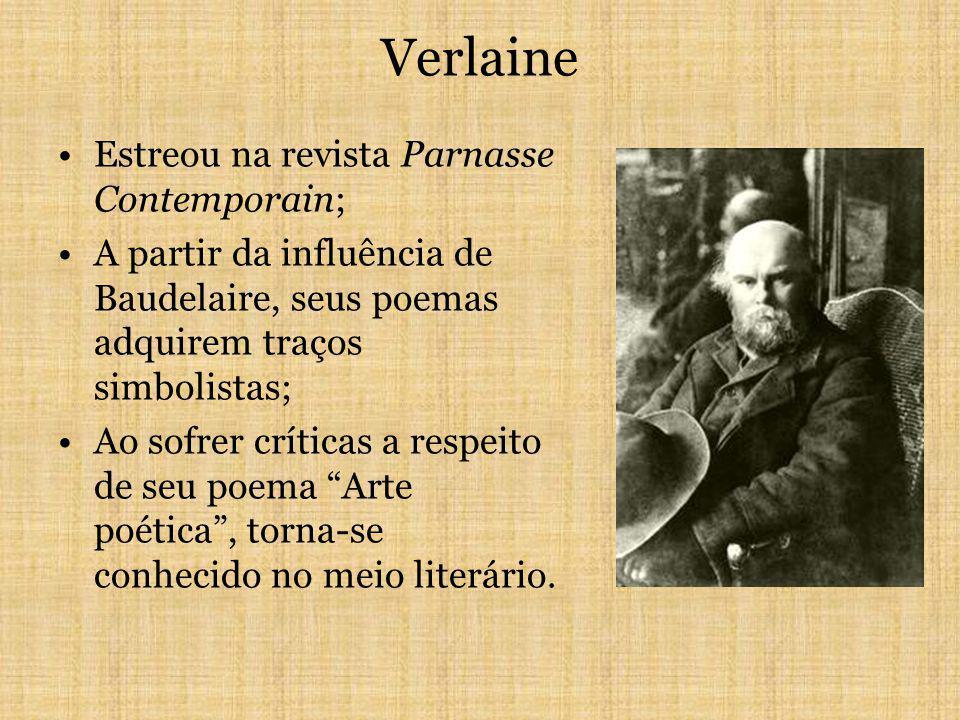 Verlaine Estreou na revista Parnasse Contemporain; A partir da influência de Baudelaire, seus poemas adquirem traços simbolistas; Ao sofrer críticas a respeito de seu poema Arte poética, torna-se conhecido no meio literário.