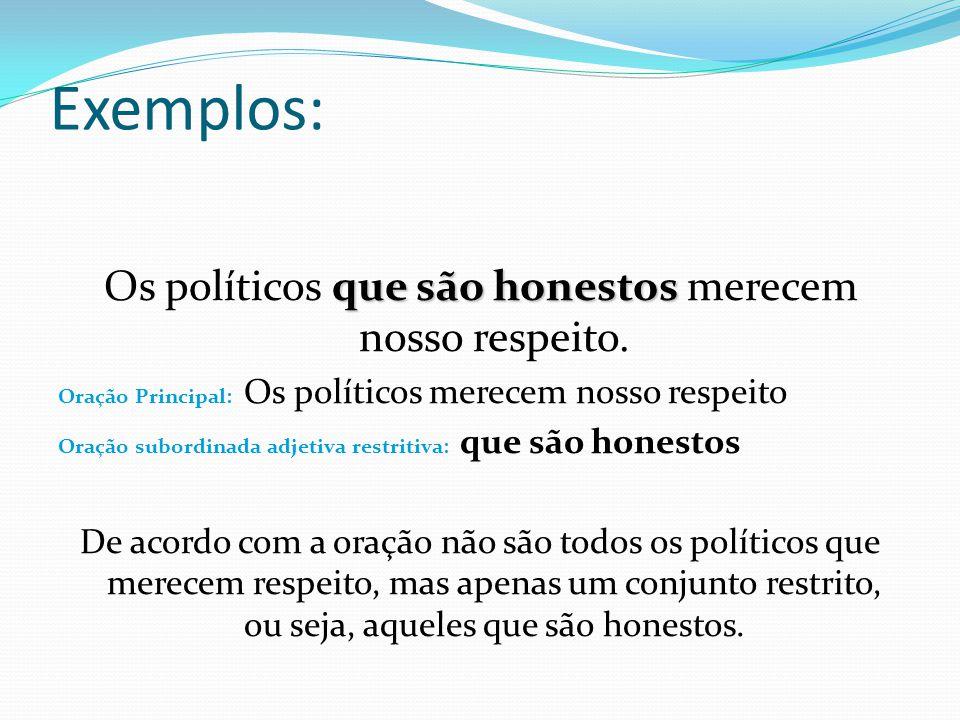 que são honestos Os políticos que são honestos merecem nosso respeito. Oração Principal: Os políticos merecem nosso respeito Oração subordinada adjeti