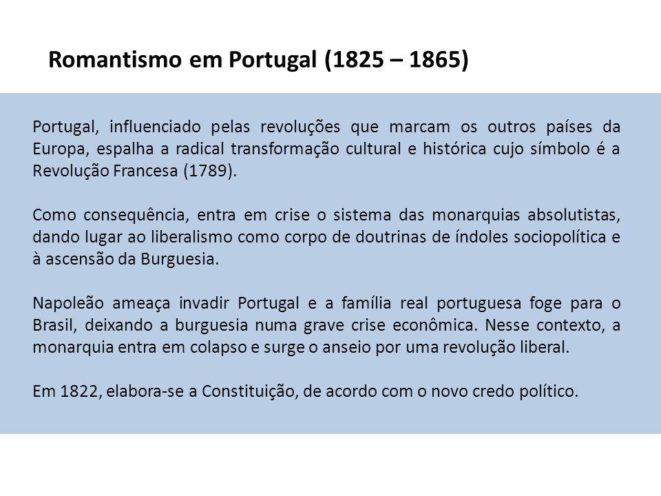 Romantismo em Portugal (1825 – 1865) Portugal, influenciado pelas revoluções que marcam os outros países da Europa, espalha a radical transformação cu