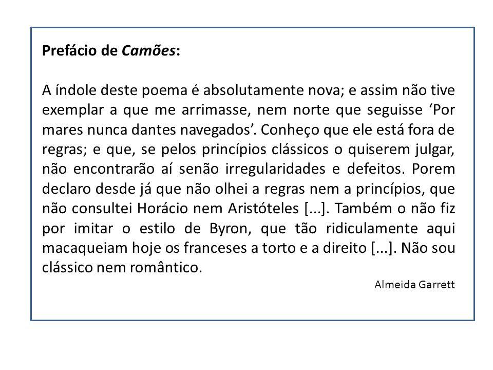 Prefácio de Camões: A índole deste poema é absolutamente nova; e assim não tive exemplar a que me arrimasse, nem norte que seguisse Por mares nunca da
