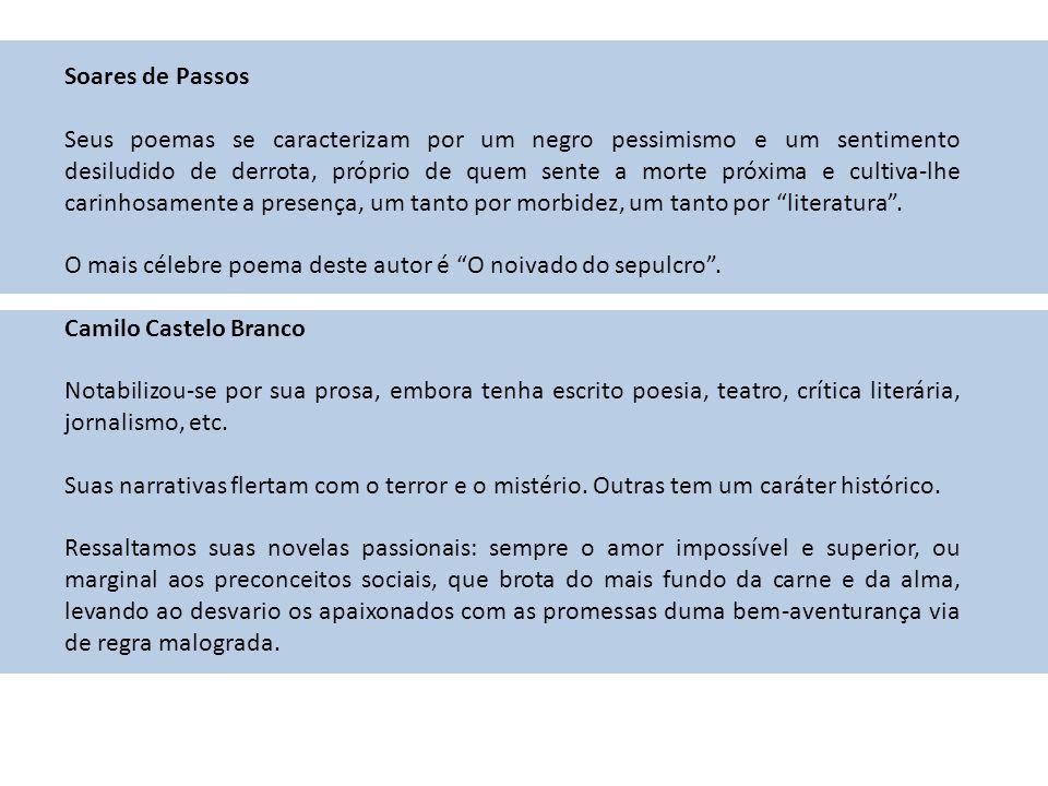 Soares de Passos Seus poemas se caracterizam por um negro pessimismo e um sentimento desiludido de derrota, próprio de quem sente a morte próxima e cu
