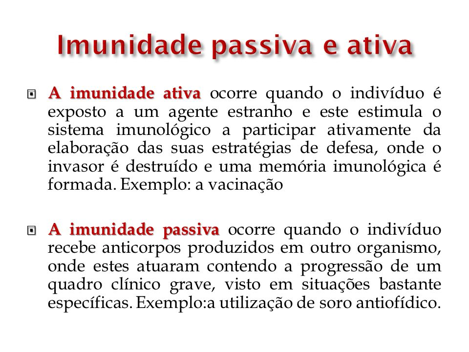 A imunidade ativa A imunidade ativa ocorre quando o indivíduo é exposto a um agente estranho e este estimula o sistema imunológico a participar ativam