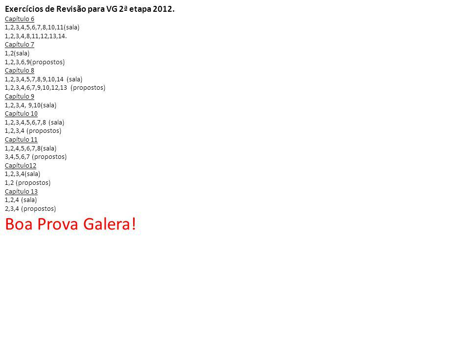 Exercícios de Revisão para VG 2ª etapa 2012. Capítulo 6 1,2,3,4,5,6,7,8,10,11(sala) 1,2,3,4,8,11,12,13,14. Capítulo 7 1,2(sala) 1,2,3,6,9(propostos) C