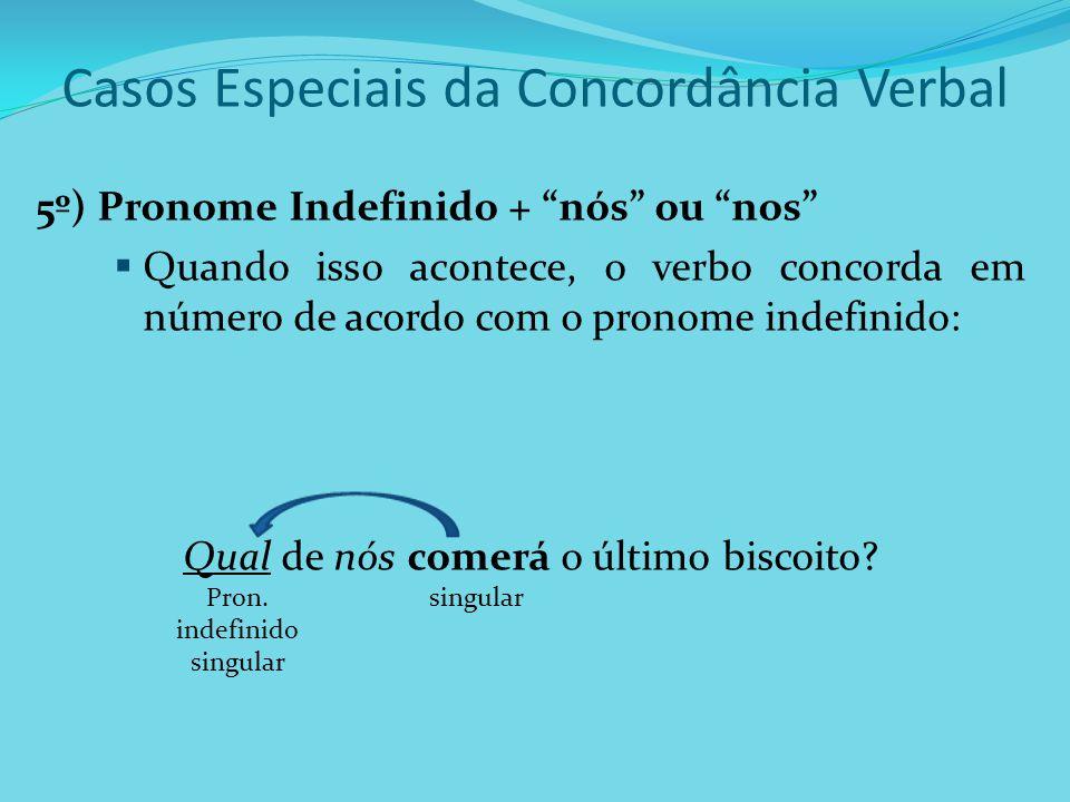 Casos Especiais da Concordância Verbal 5º) Pronome Indefinido + nós ou nos Quando isso acontece, o verbo concorda em número de acordo com o pronome in