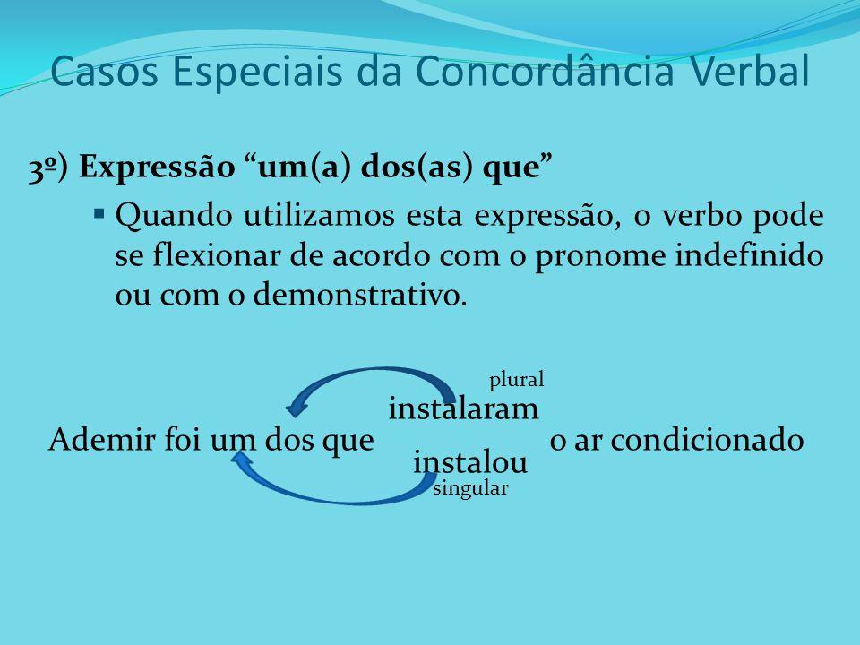 Casos Especiais da Concordância Verbal 3º) Expressão um(a) dos(as) que Quando utilizamos esta expressão, o verbo pode se flexionar de acordo com o pro