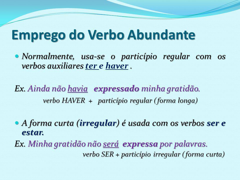 Emprego do Verbo Abundante Normalmente, usa-se o particípio regular com os verbos auxiliares.