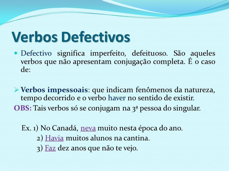 Verbos Defectivos Defectivo significa imperfeito, defeituoso.