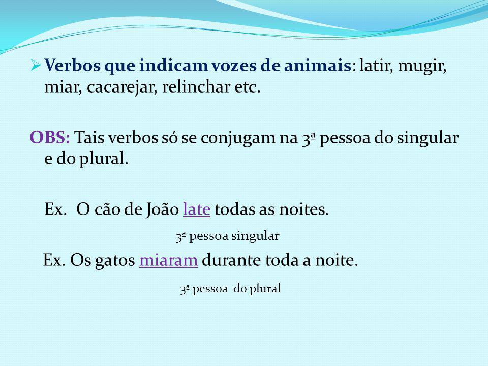 Verbos que indicam vozes de animais: latir, mugir, miar, cacarejar, relinchar etc.