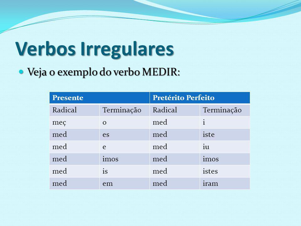 Verbos Regulares Verbos Irregulares Verbos Regulares X Verbos Irregulares Regulares Irregulares São aqueles que não apresentam alterações no radical e as terminações seguem o modelo de sua conjugação.