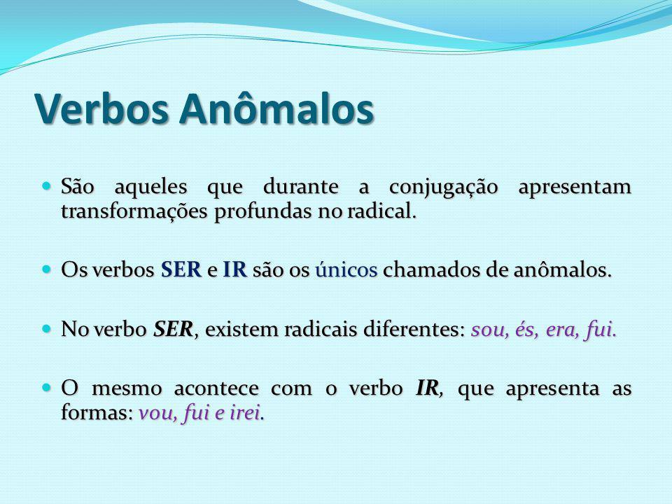 OBS: falir, precaver, reaver (no presente do indicativo só têm 1ª e 2ª pessoas do plural – nós, vós – ).