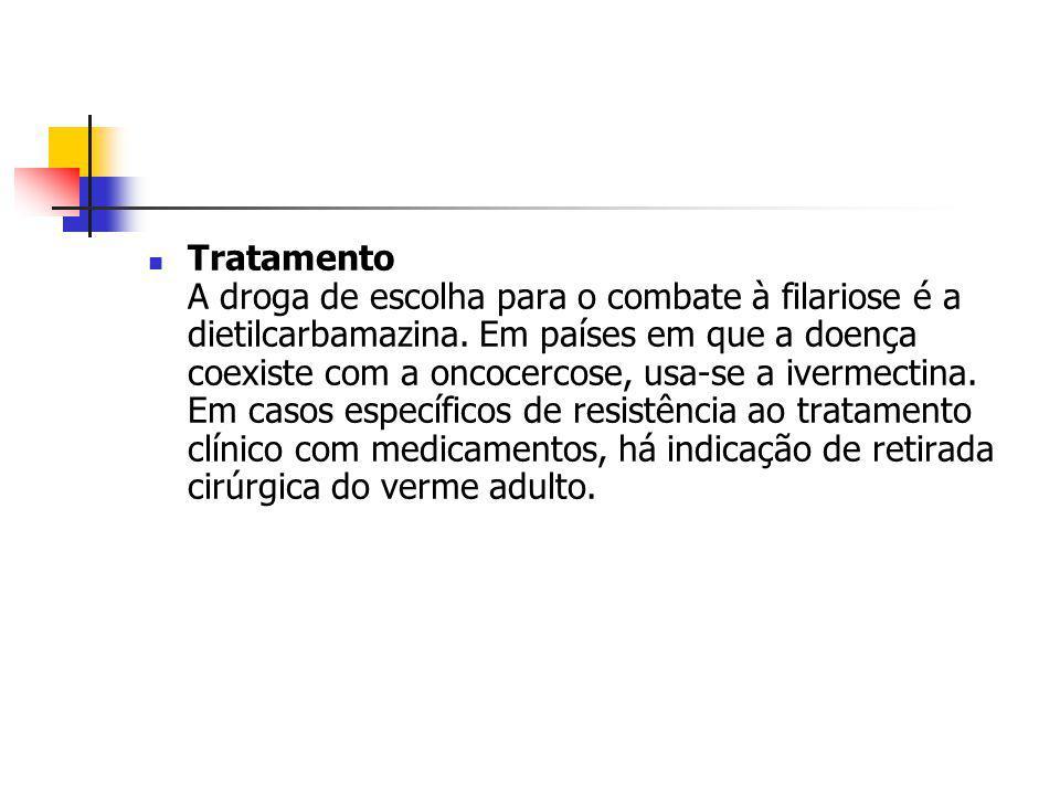 Tratamento A droga de escolha para o combate à filariose é a dietilcarbamazina. Em países em que a doença coexiste com a oncocercose, usa-se a ivermec