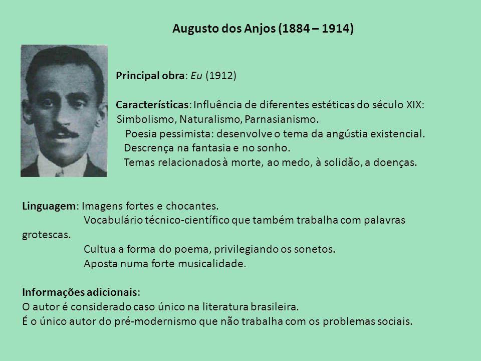 Augusto dos Anjos (1884 – 1914) Principal obra: Eu (1912) Características: Influência de diferentes estéticas do século XIX: Simbolismo, Naturalismo, Parnasianismo.
