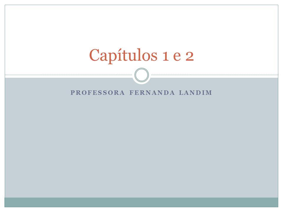 PROFESSORA FERNANDA LANDIM Capítulos 1 e 2