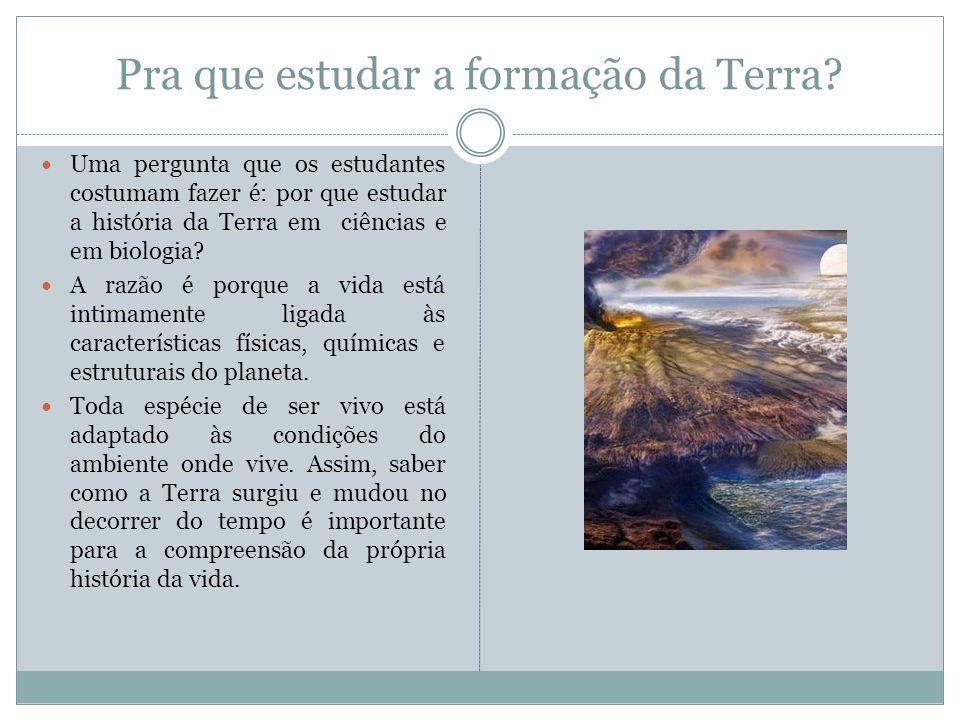 Pra que estudar a formação da Terra.