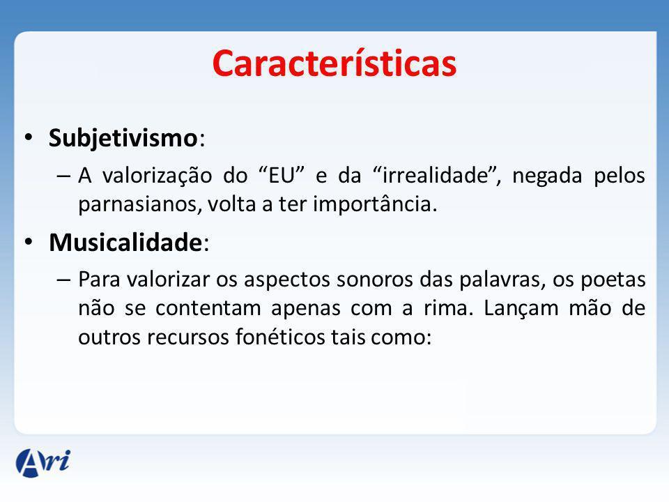 Características Subjetivismo: – A valorização do EU e da irrealidade, negada pelos parnasianos, volta a ter importância.