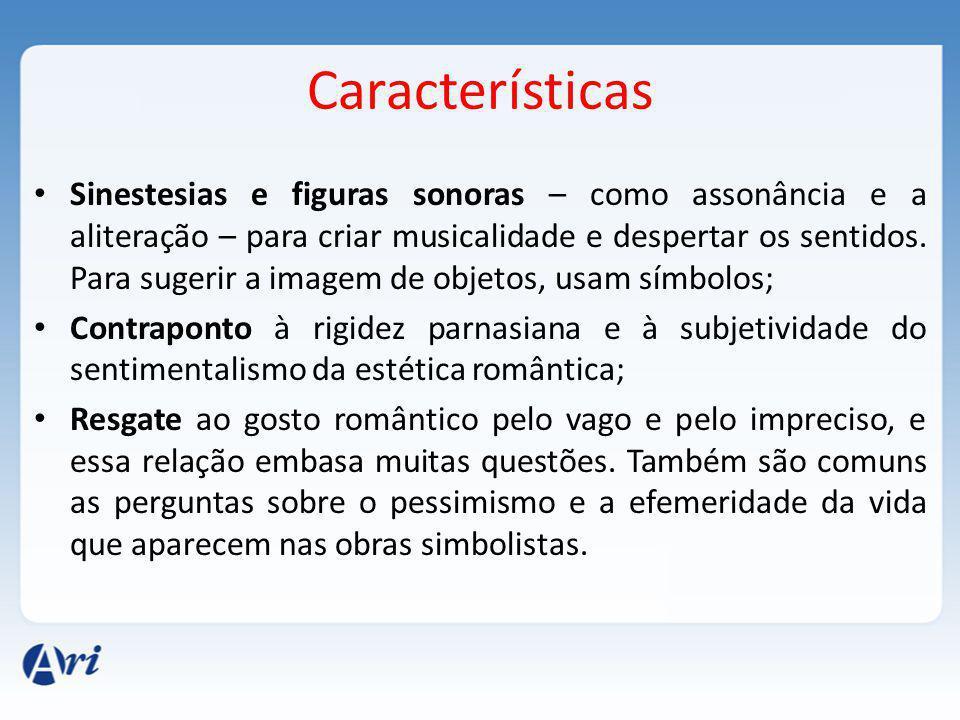 Características Sinestesias e figuras sonoras – como assonância e a aliteração – para criar musicalidade e despertar os sentidos.
