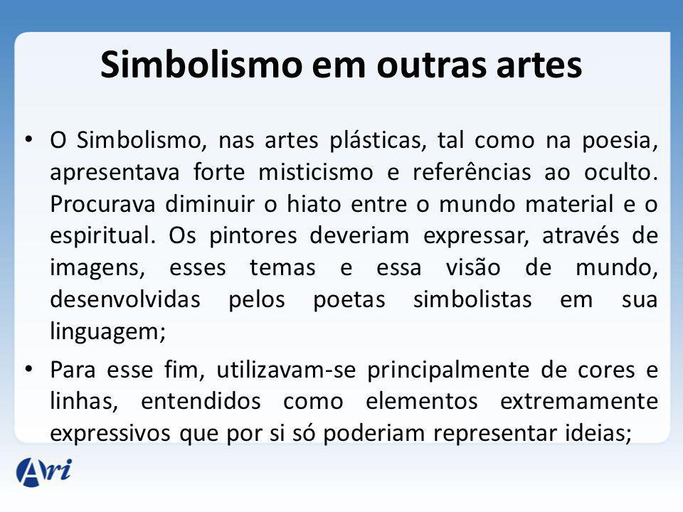 Simbolismo em outras artes O Simbolismo, nas artes plásticas, tal como na poesia, apresentava forte misticismo e referências ao oculto.