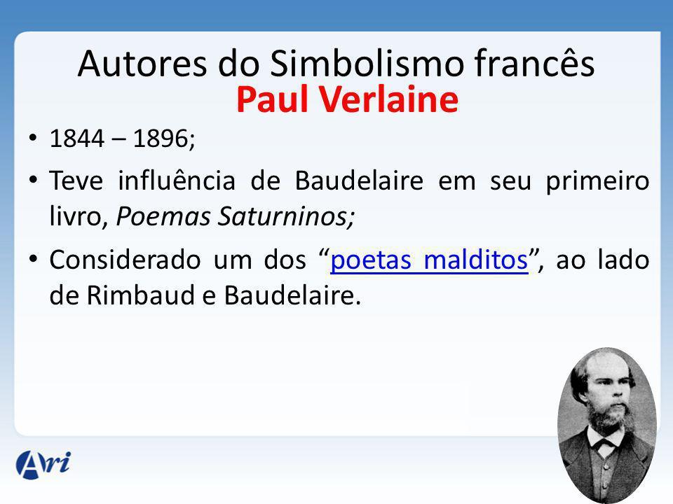 Autores do Simbolismo francês 1844 – 1896; Teve influência de Baudelaire em seu primeiro livro, Poemas Saturninos; Considerado um dos poetas malditos, ao lado de Rimbaud e Baudelaire.poetas malditos Paul Verlaine