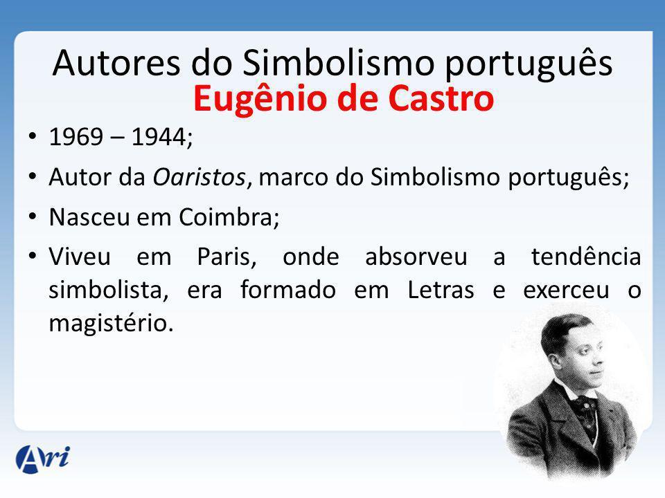 Autores do Simbolismo português 1969 – 1944; Autor da Oaristos, marco do Simbolismo português; Nasceu em Coimbra; Viveu em Paris, onde absorveu a tendência simbolista, era formado em Letras e exerceu o magistério.