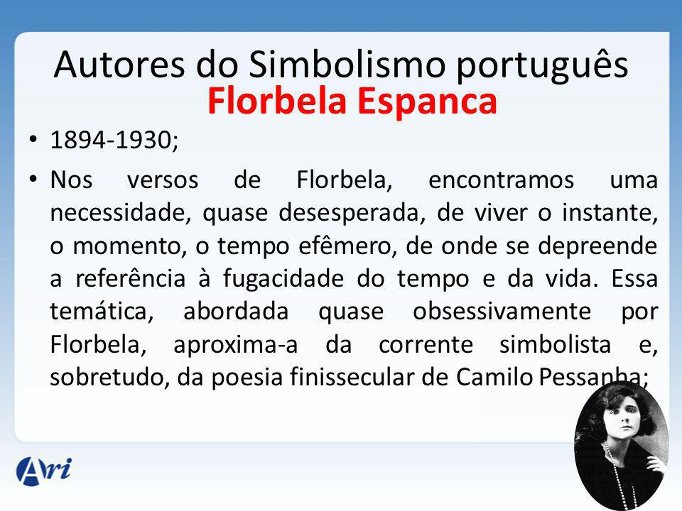 Autores do Simbolismo português 1894-1930; Nos versos de Florbela, encontramos uma necessidade, quase desesperada, de viver o instante, o momento, o tempo efêmero, de onde se depreende a referência à fugacidade do tempo e da vida.