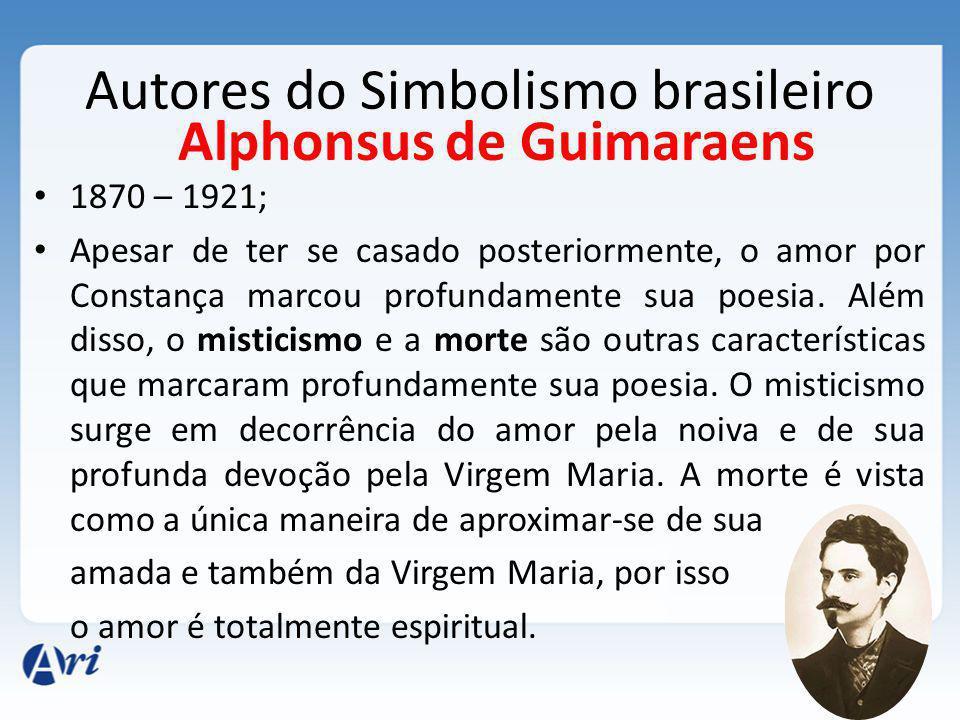 Autores do Simbolismo brasileiro 1870 – 1921; Apesar de ter se casado posteriormente, o amor por Constança marcou profundamente sua poesia.