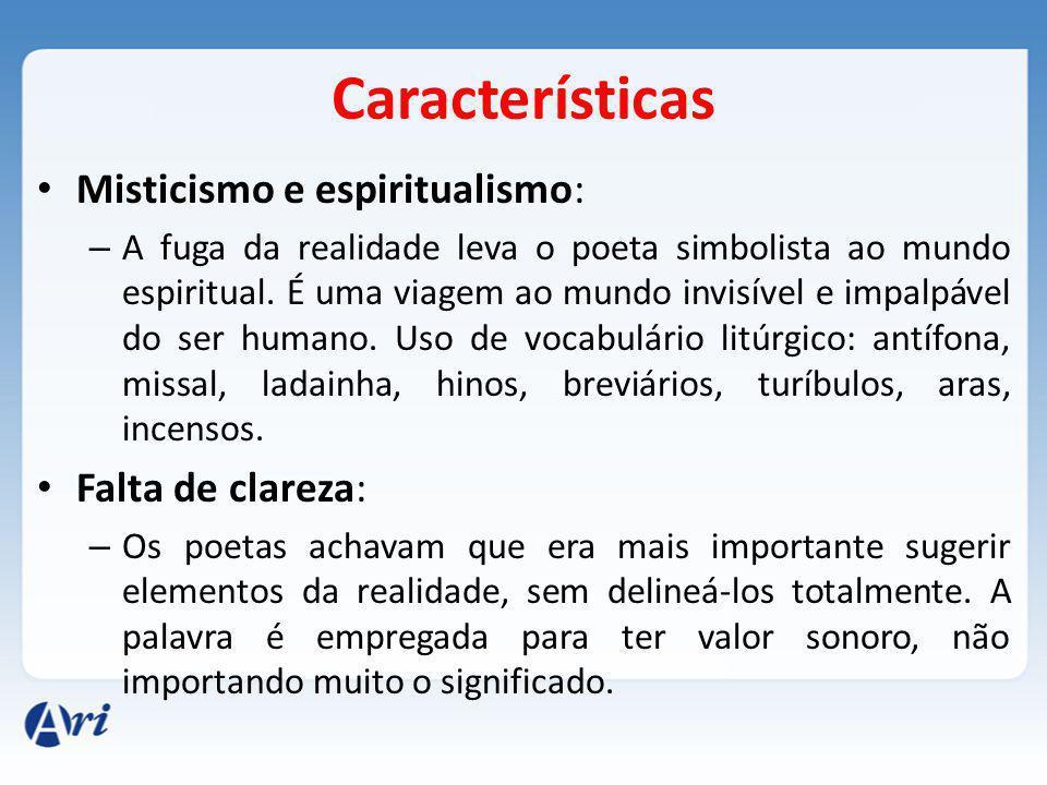 Características Misticismo e espiritualismo: – A fuga da realidade leva o poeta simbolista ao mundo espiritual.