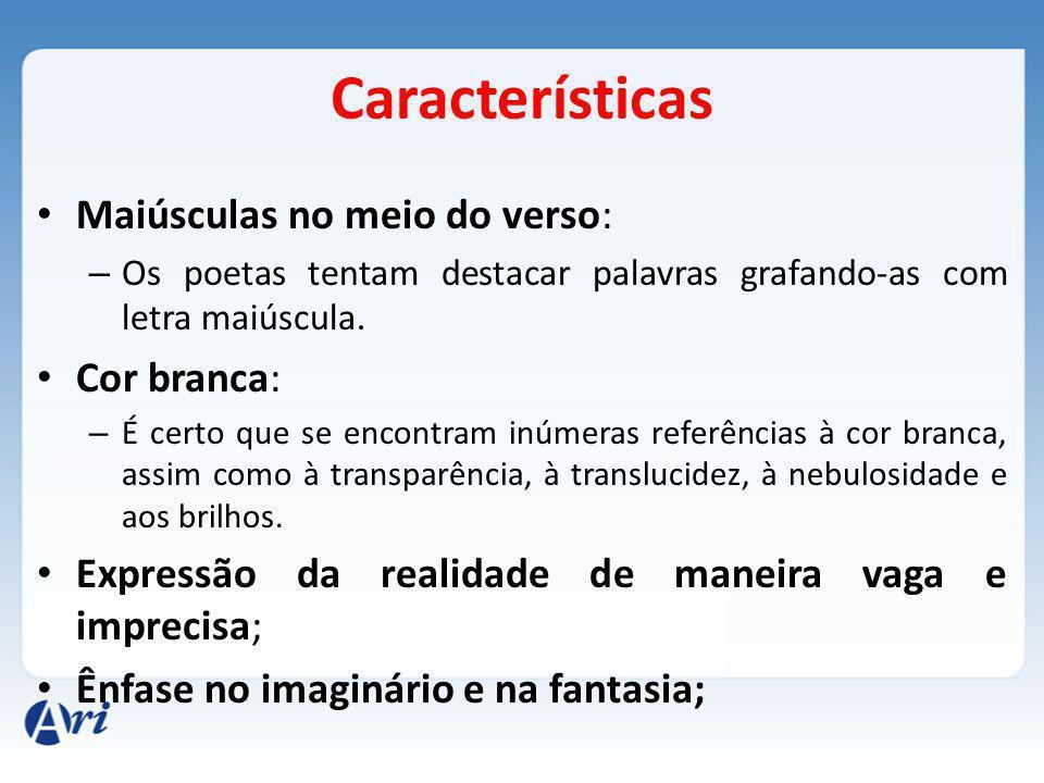 Características Maiúsculas no meio do verso: – Os poetas tentam destacar palavras grafando-as com letra maiúscula.