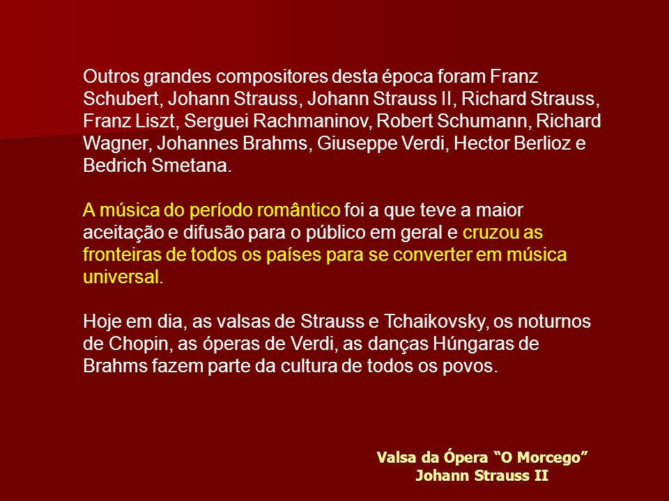 Os compositores Românticos também conseguiram reunir a poesia com a música. As óperas se dedicaram a expor mais dramas humanos do que os mitológicos,