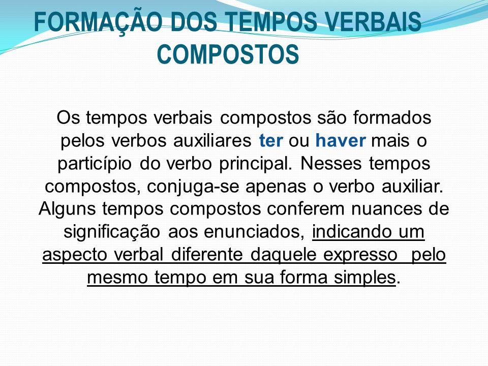 FORMAÇÃO DOS TEMPOS VERBAIS COMPOSTOS Os tempos verbais compostos são formados pelos verbos auxiliares ter ou haver mais o particípio do verbo principal.