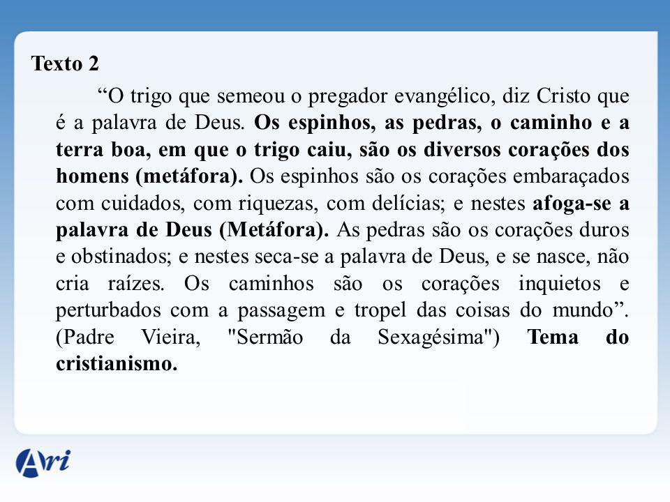 Texto 2 O trigo que semeou o pregador evangélico, diz Cristo que é a palavra de Deus. Os espinhos, as pedras, o caminho e a terra boa, em que o trigo