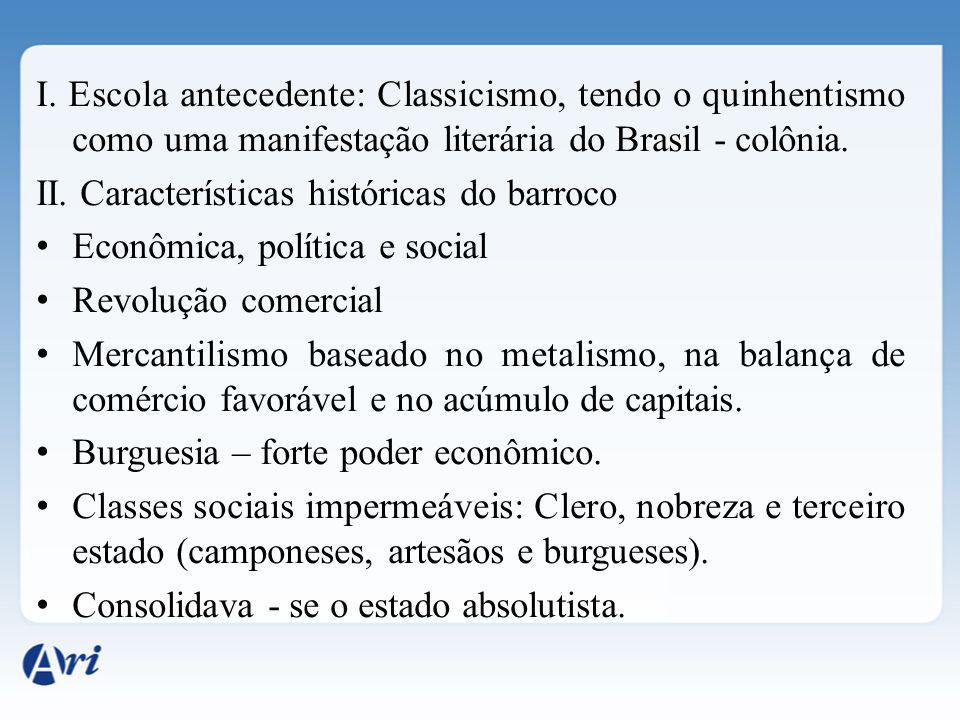 I. Escola antecedente: Classicismo, tendo o quinhentismo como uma manifestação literária do Brasil - colônia. II. Características históricas do barroc