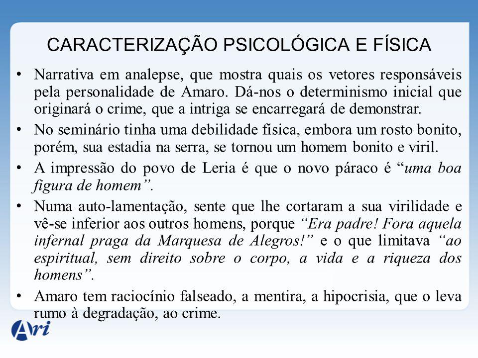 CARACTERIZAÇÃO PSICOLÓGICA E FÍSICA Narrativa em analepse, que mostra quais os vetores responsáveis pela personalidade de Amaro. Dá-nos o determinismo