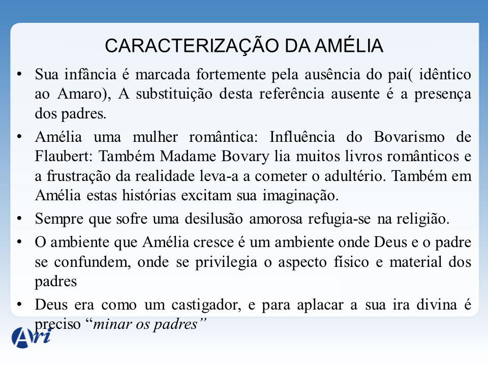 CARACTERIZAÇÃO DA AMÉLIA Sua infância é marcada fortemente pela ausência do pai( idêntico ao Amaro), A substituição desta referência ausente é a prese