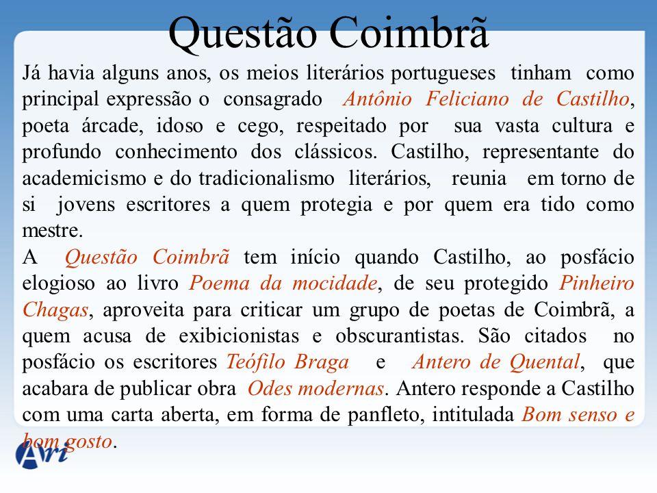 Questão Coimbrã Já havia alguns anos, os meios literários portugueses tinham como principal expressão o consagrado Antônio Feliciano de Castilho, poet