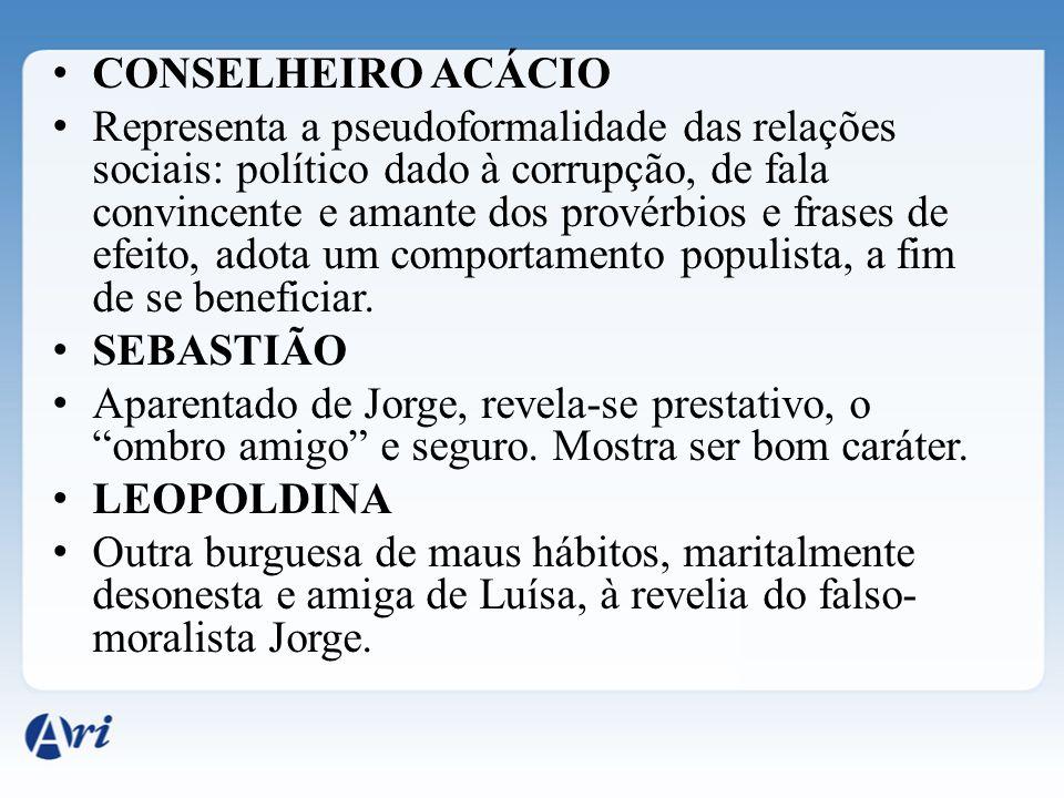 CONSELHEIRO ACÁCIO Representa a pseudoformalidade das relações sociais: político dado à corrupção, de fala convincente e amante dos provérbios e frase