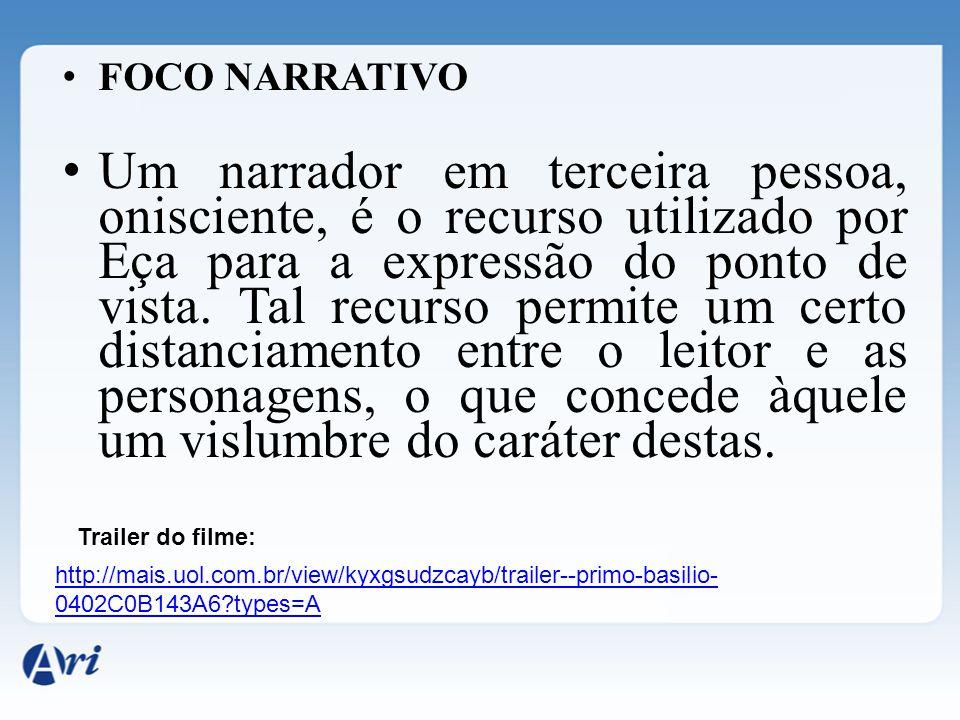 FOCO NARRATIVO Um narrador em terceira pessoa, onisciente, é o recurso utilizado por Eça para a expressão do ponto de vista. Tal recurso permite um ce