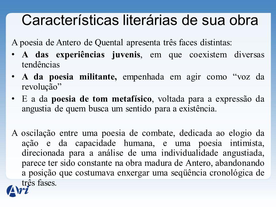 Características literárias de sua obra A poesia de Antero de Quental apresenta três faces distintas: A das experiências juvenis, em que coexistem dive