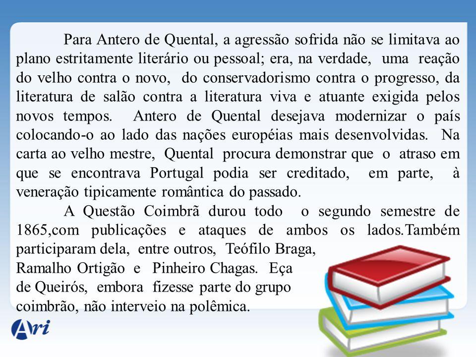 Para Antero de Quental, a agressão sofrida não se limitava ao plano estritamente literário ou pessoal; era, na verdade, uma reação do velho contra o n