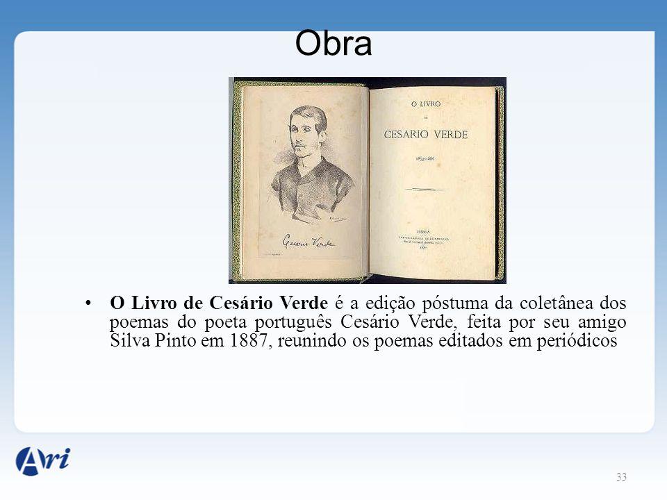 33 Obra O Livro de Cesário Verde é a edição póstuma da coletânea dos poemas do poeta português Cesário Verde, feita por seu amigo Silva Pinto em 1887,